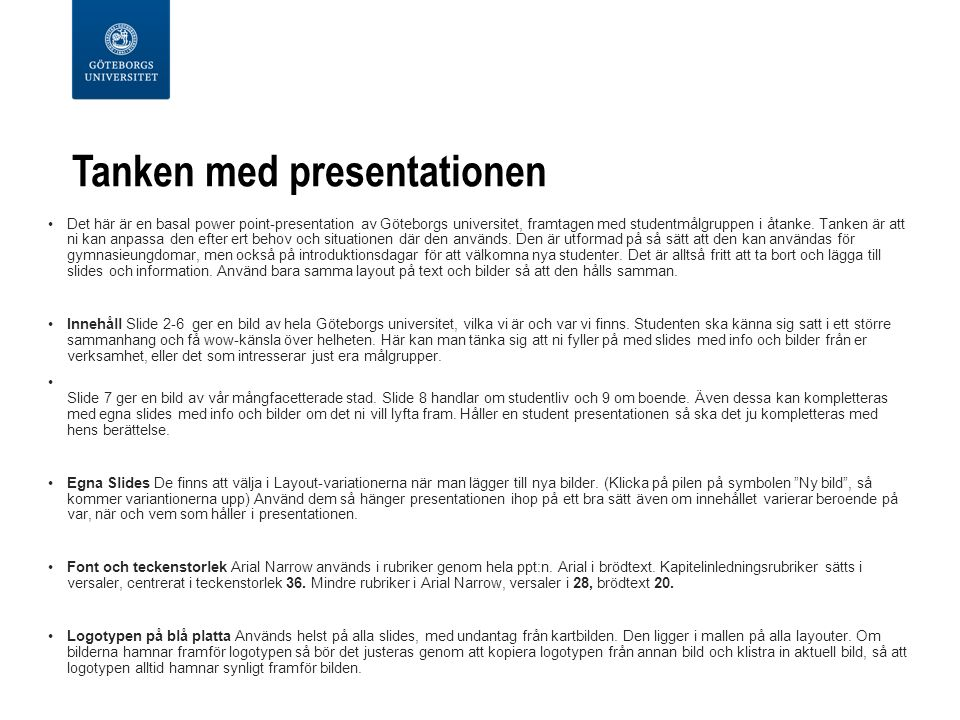 Tanken med presentationen Det här är en basal power point-presentation av Göteborgs universitet, framtagen med studentmålgruppen i åtanke.