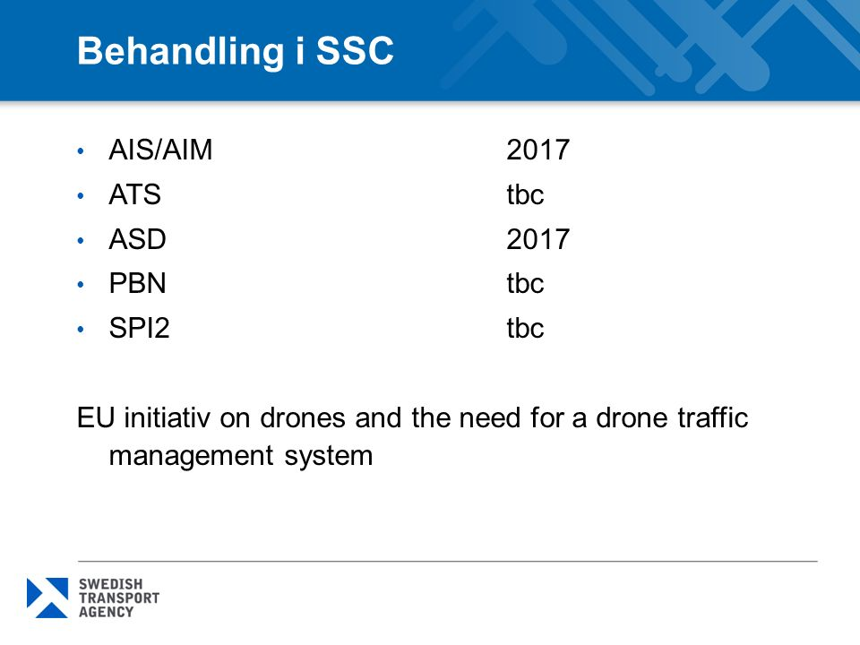 Behandling i SSC AIS/AIM2017 ATStbc ASD2017 PBNtbc SPI2tbc EU initiativ on drones and the need for a drone traffic management system