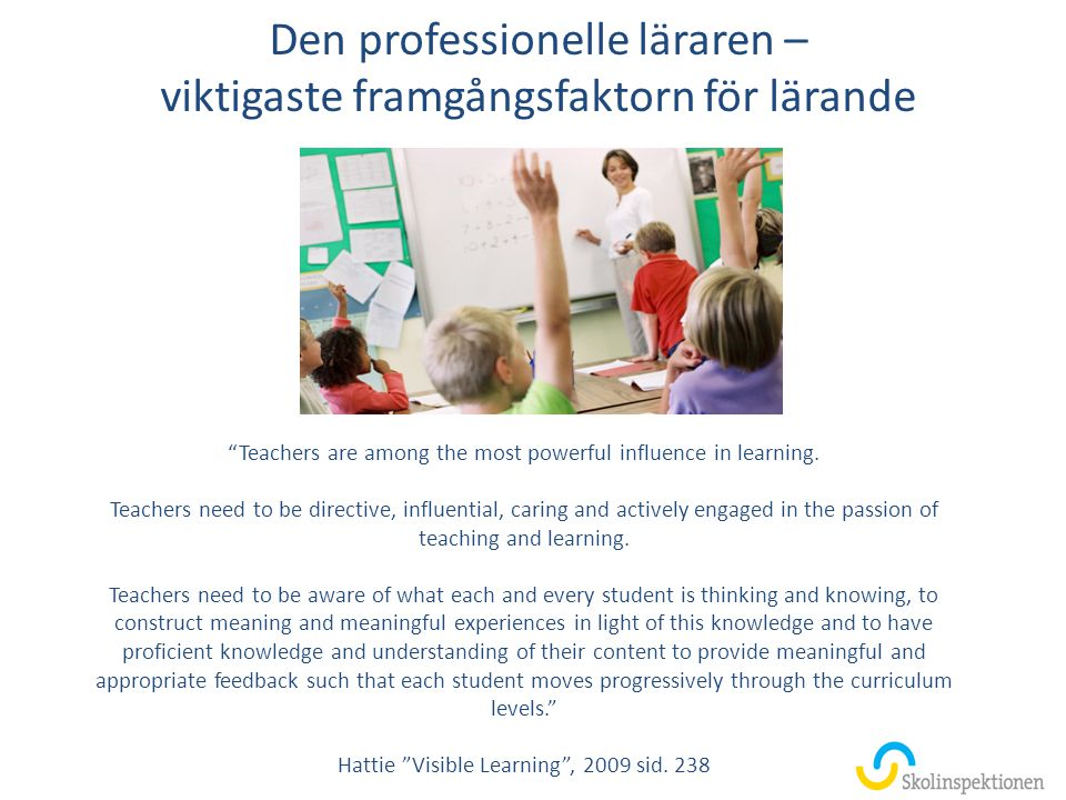 Den professionelle läraren – viktigaste framgångsfaktorn för lärande Teachers are among the most powerful influence in learning.