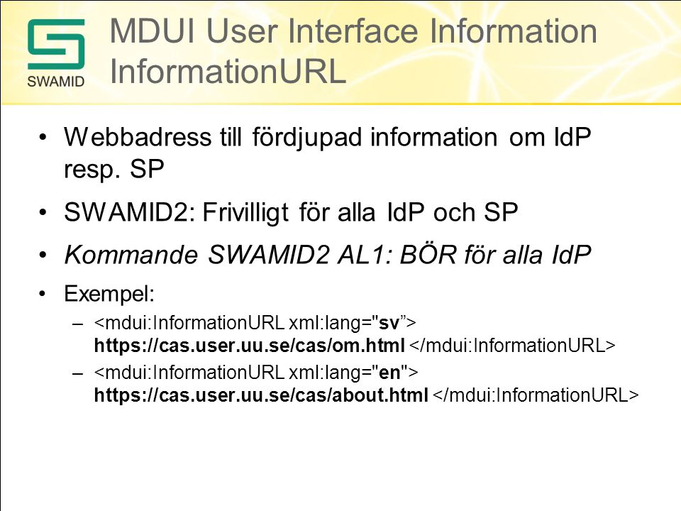 MDUI User Interface Information InformationURL •Webbadress till fördjupad information om IdP resp.