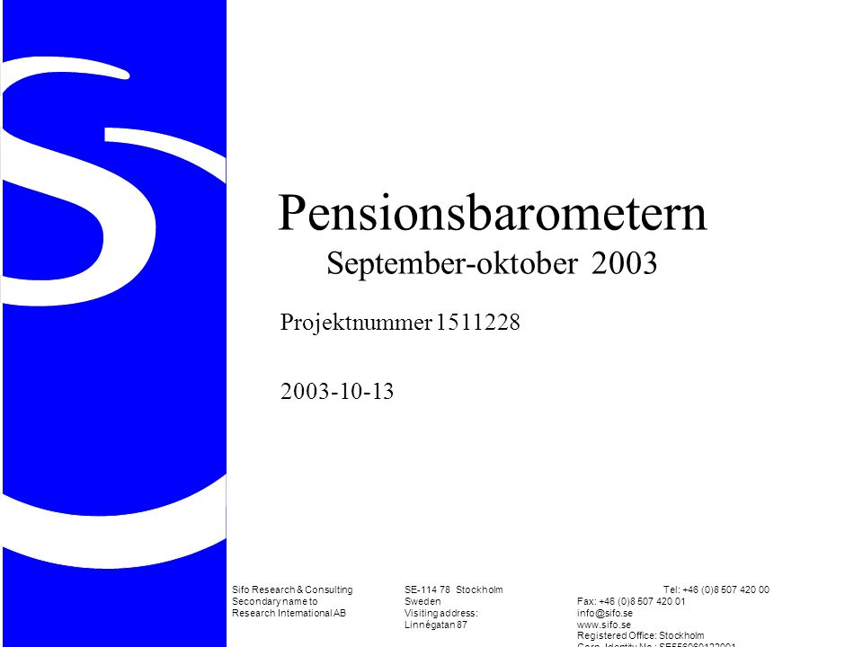 Pensionsbarometern September-oktober 2003 Projektnummer Sifo Research & ConsultingSE StockholmTel: +46 (0) Secondary name toSwedenFax: +46 (0) Research International ABVisiting Linnégatan 87www.sifo.se Registered Office: Stockholm Corp.