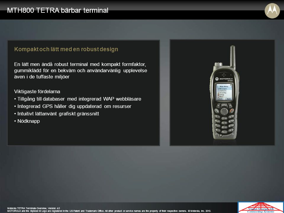 Motorola TETRA Terminals Overview, Version 4.0 MOTOROLA and the Stylized M Logo are registered in the US Patent and Trademark Office.