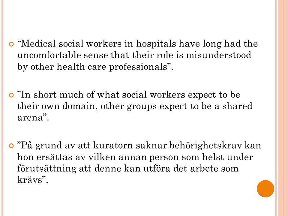 Medical social workers in hospitals have long had the uncomfortable sense that their role is misunderstood by other health care professionals .