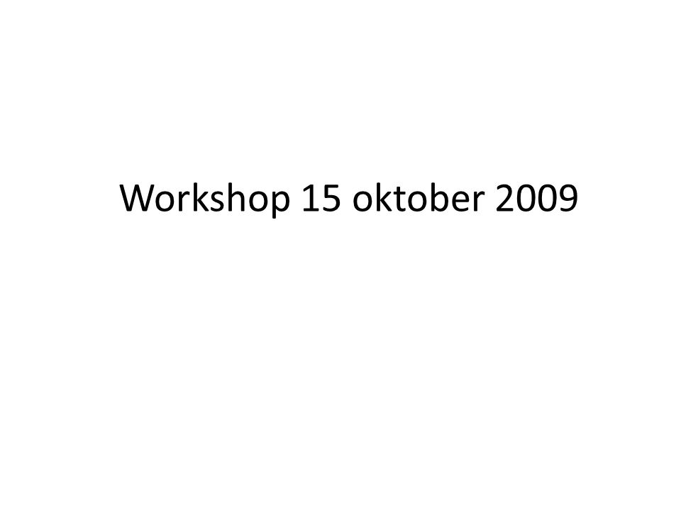 Workshop 15 oktober 2009