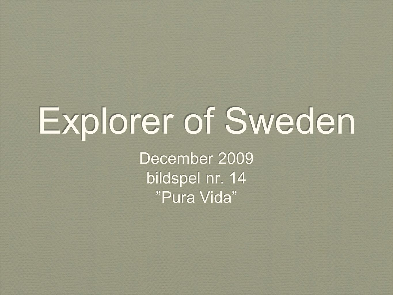 Explorer of Sweden December 2009 bildspel nr. 14 Pura Vida December 2009 bildspel nr.