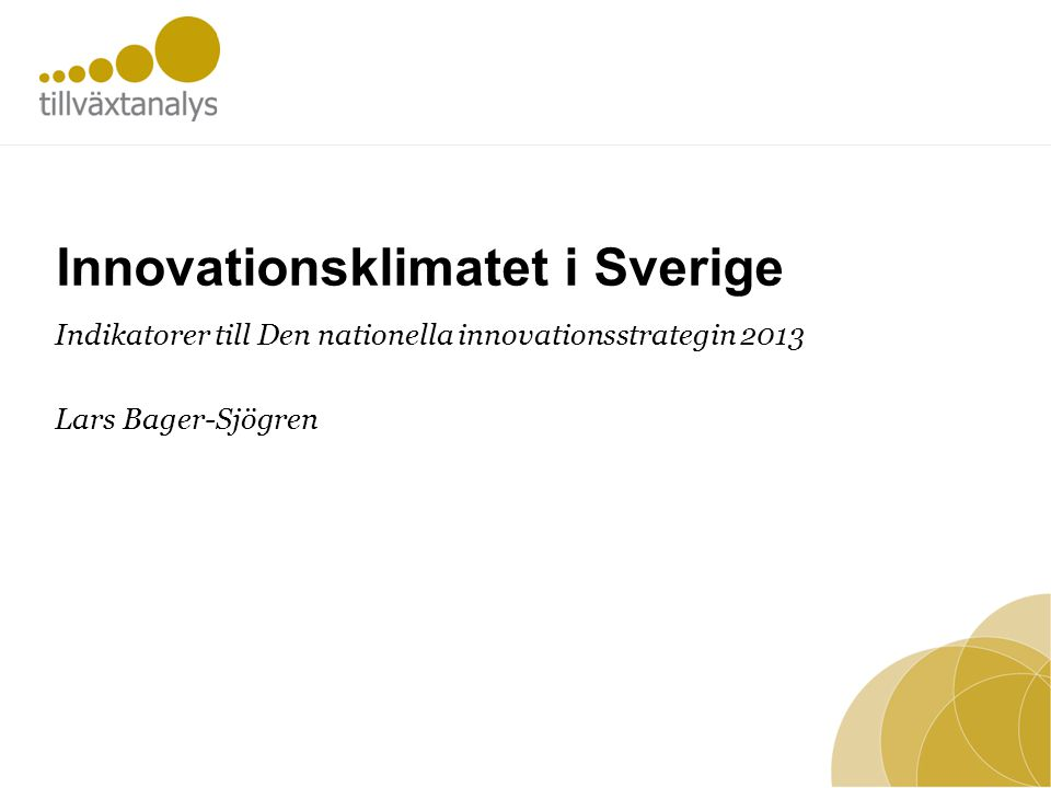Innovationsklimatet i Sverige Indikatorer till Den nationella innovationsstrategin 2013 Lars Bager-Sjögren
