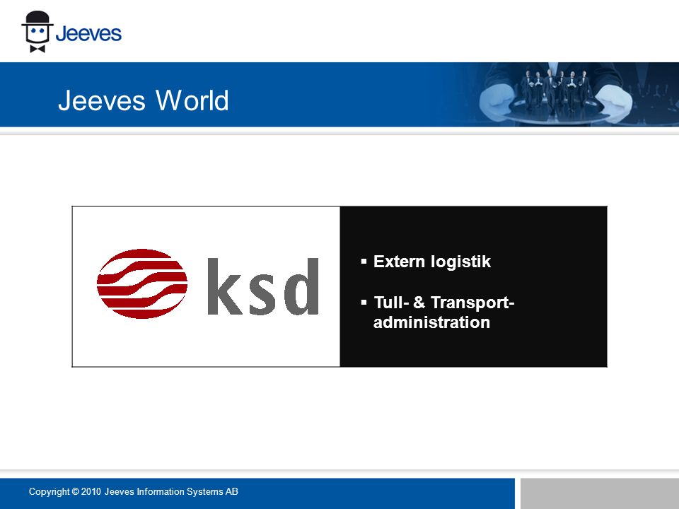  Extern logistik  Tull- & Transport- administration Jeeves World Copyright © 2010 Jeeves Information Systems AB
