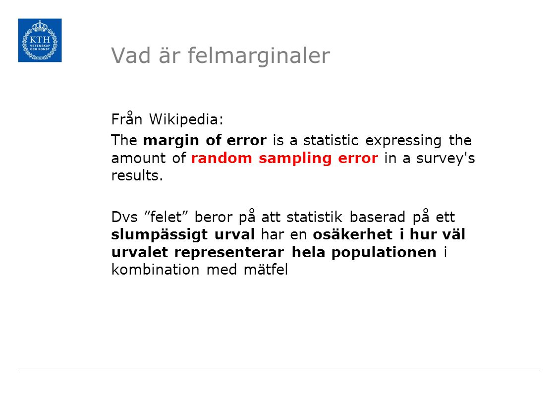 Vad är felmarginaler Från Wikipedia: The margin of error is a statistic expressing the amount of random sampling error in a survey s results.