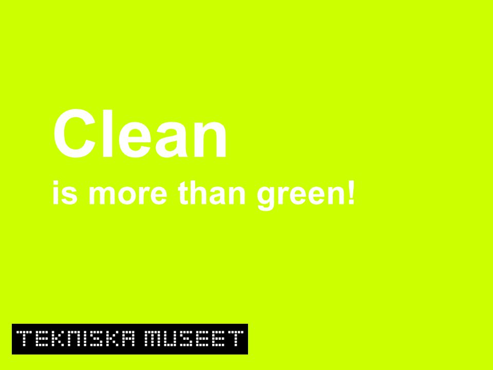 Clean is more than green!