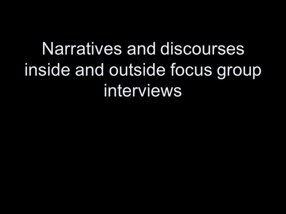 Narratives and discourses inside and outside focus group interviews