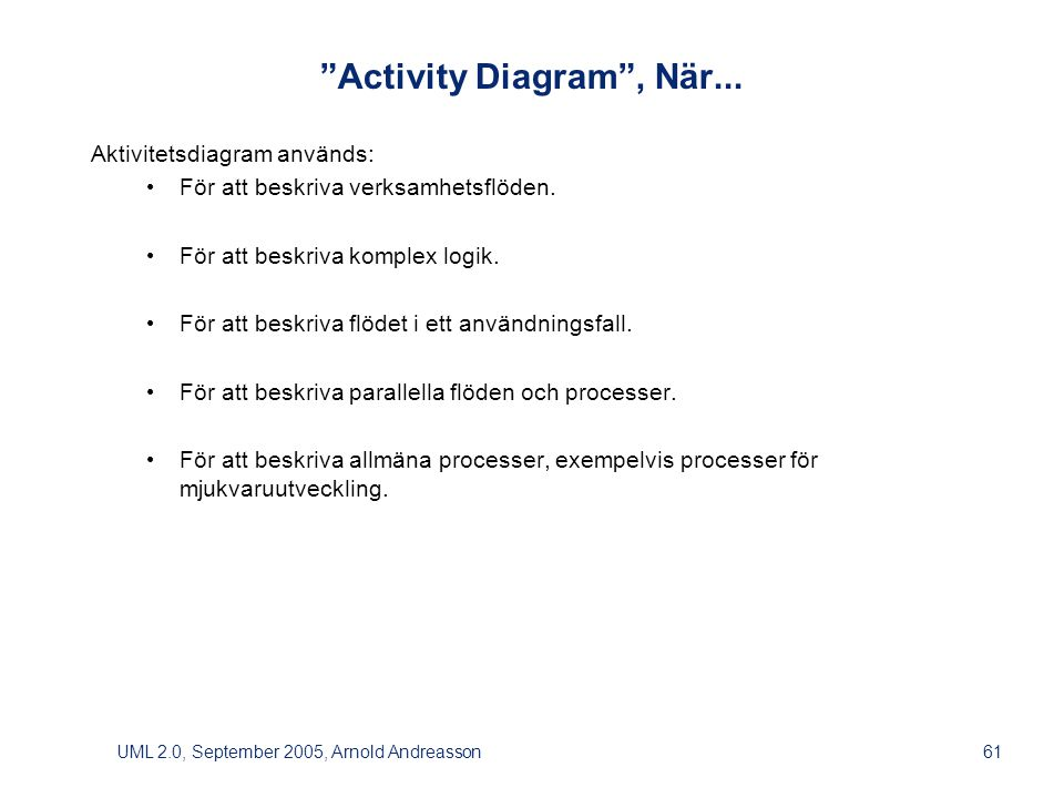 UML 2.0, September 2005, Arnold Andreasson61 Activity Diagram , När...