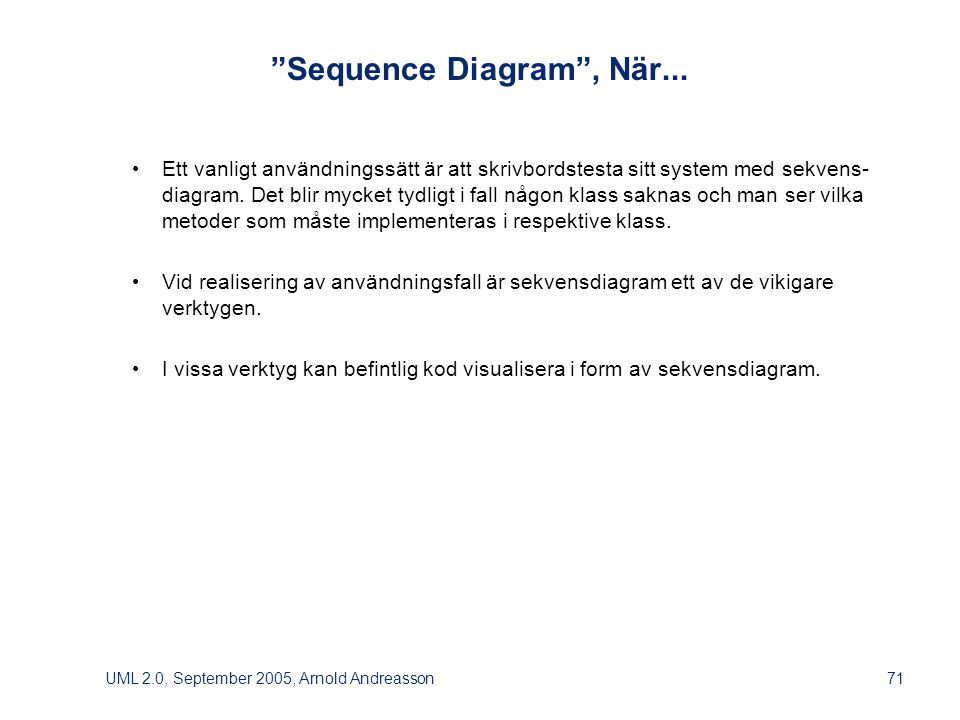UML 2.0, September 2005, Arnold Andreasson71 Sequence Diagram , När...