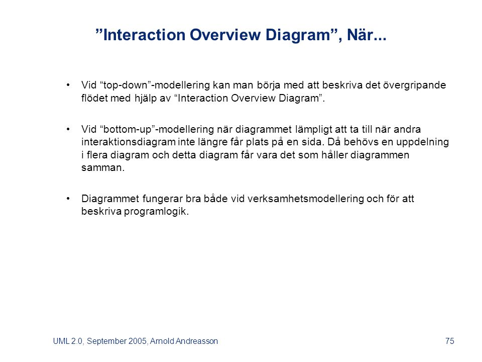 UML 2.0, September 2005, Arnold Andreasson75 Interaction Overview Diagram , När...