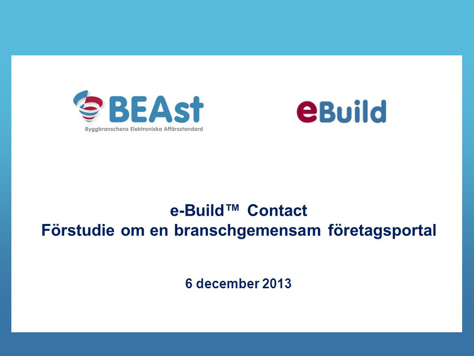 e-Build™ Contact Förstudie om en branschgemensam företagsportal 6 december 2013