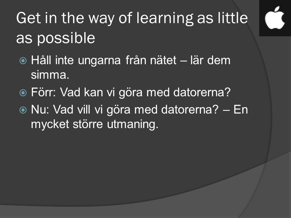 Get in the way of learning as little as possible  Håll inte ungarna från nätet – lär dem simma.