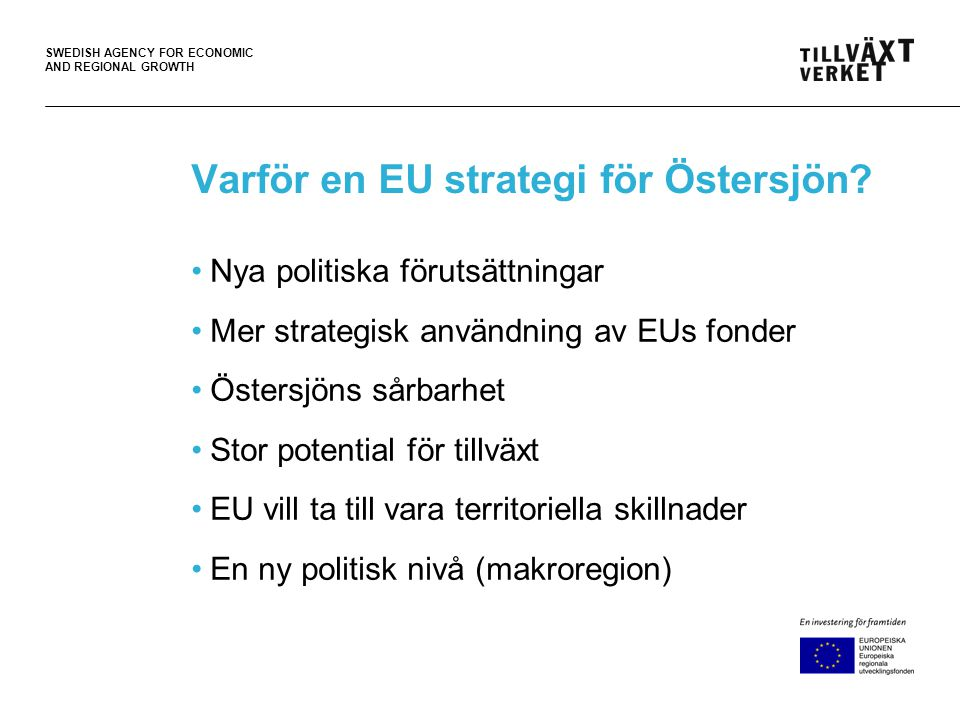 SWEDISH AGENCY FOR ECONOMIC AND REGIONAL GROWTH Varför en EU strategi för Östersjön.
