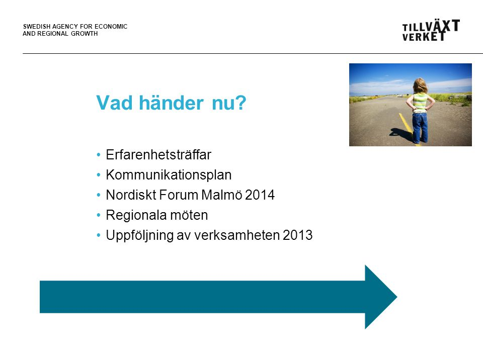 SWEDISH AGENCY FOR ECONOMIC AND REGIONAL GROWTH Vad händer nu.