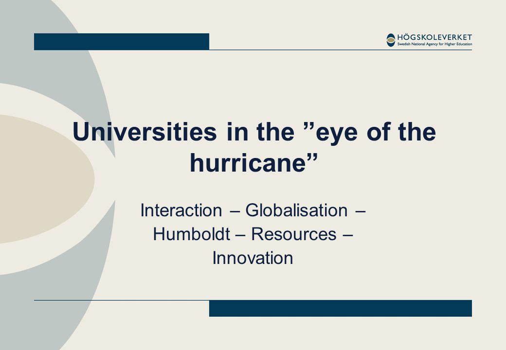 Universities in the eye of the hurricane Interaction – Globalisation – Humboldt – Resources – Innovation