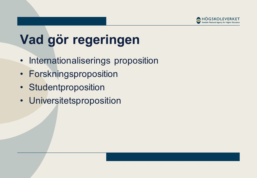 Vad gör regeringen •Internationaliserings proposition •Forskningsproposition •Studentproposition •Universitetsproposition