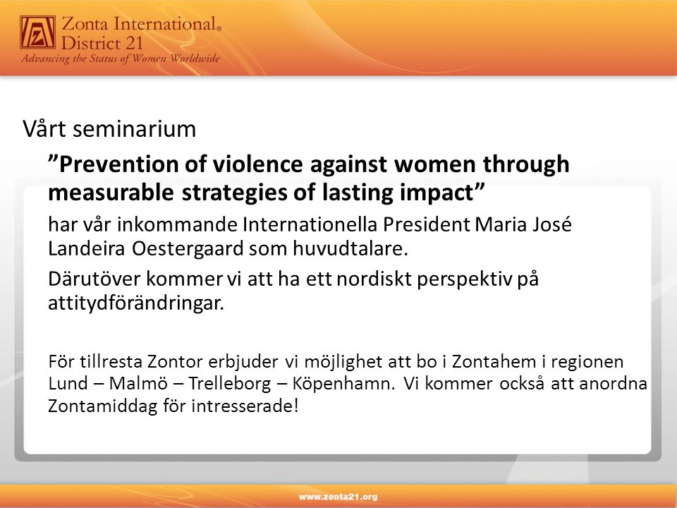 Vårt seminarium Prevention of violence against women through measurable strategies of lasting impact har vår inkommande Internationella President Maria José Landeira Oestergaard som huvudtalare.