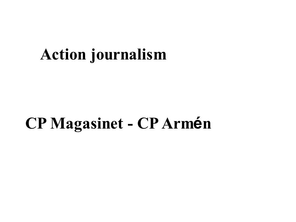 Action journalism CP Magasinet - CP Arm é n