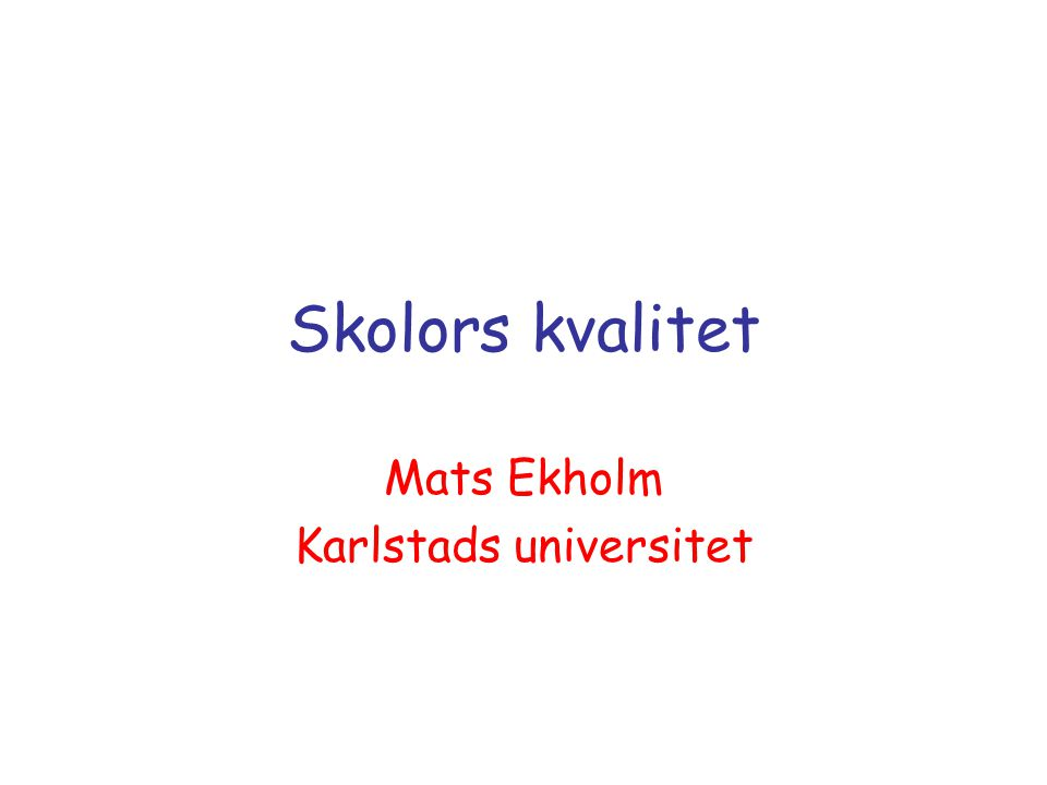 Skolors kvalitet Mats Ekholm Karlstads universitet