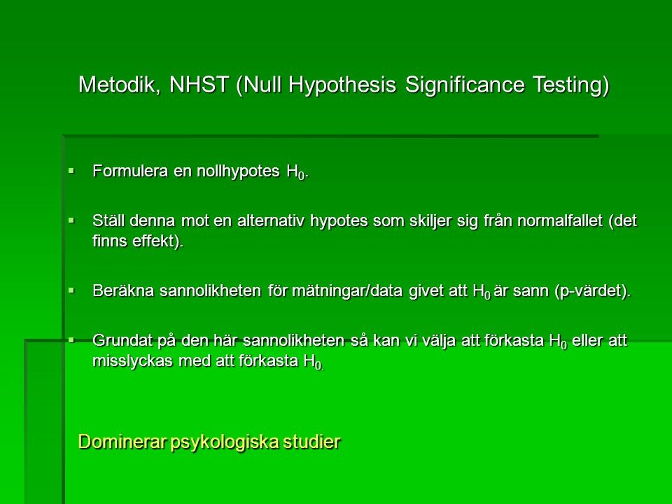 Metodik, NHST (Null Hypothesis Significance Testing)‏  Formulera en nollhypotes H 0.