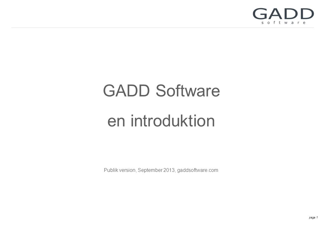 page 1 GADD Software en introduktion Publik version, September 2013, gaddsoftware.com
