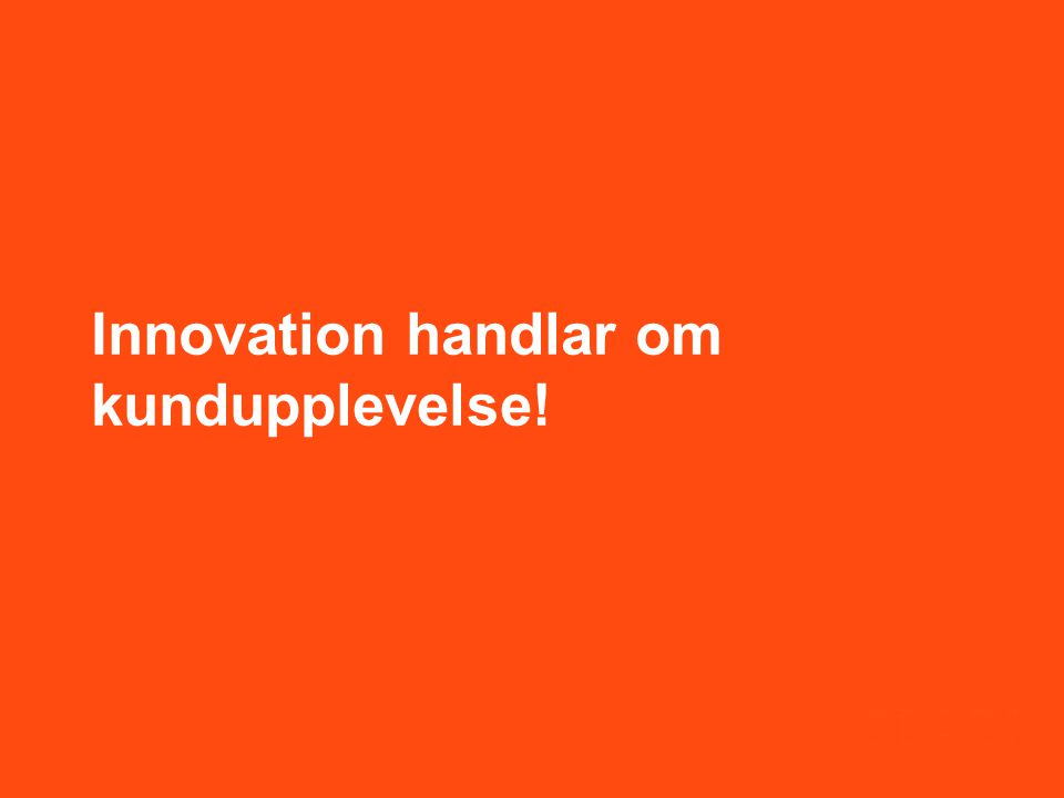 Innovation handlar om kundupplevelse!