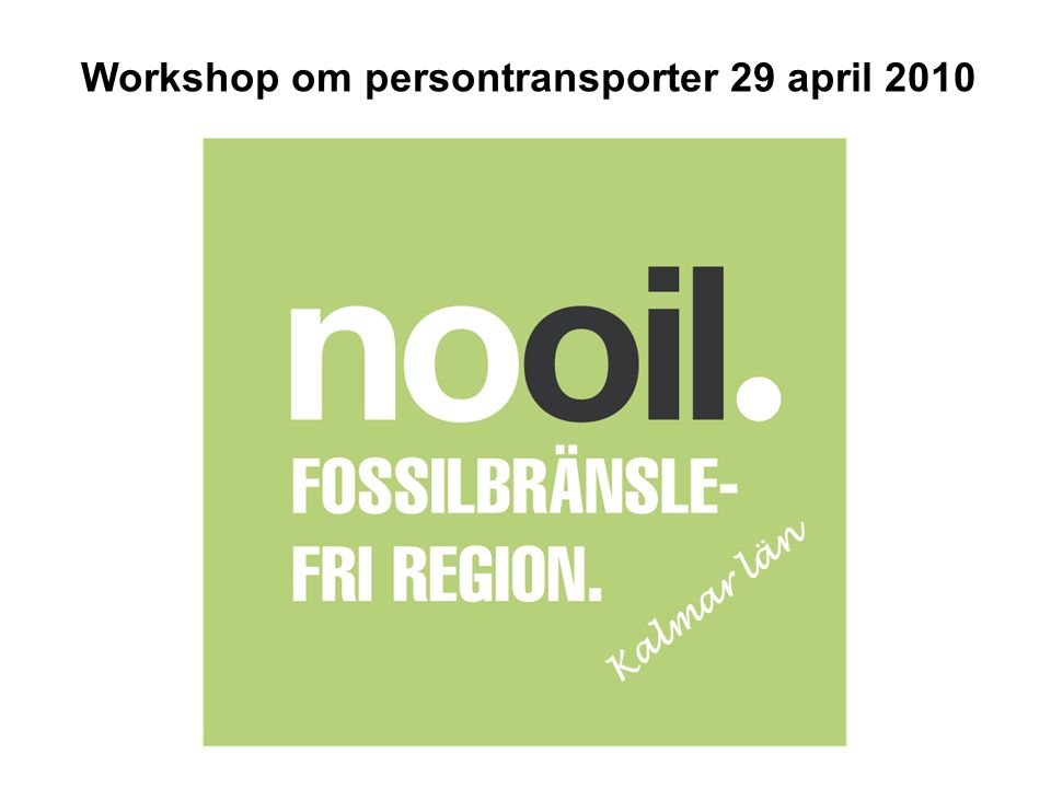 Kalmar län Workshop om persontransporter 29 april 2010