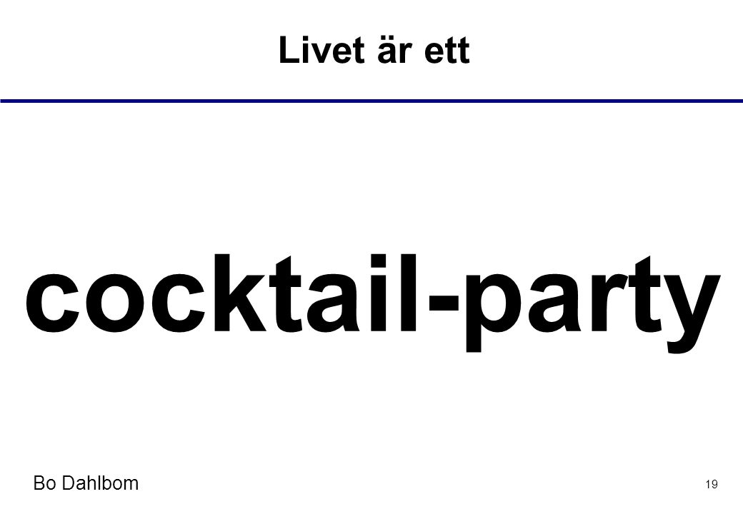 Bo Dahlbom 19 Livet är ett cocktail-party