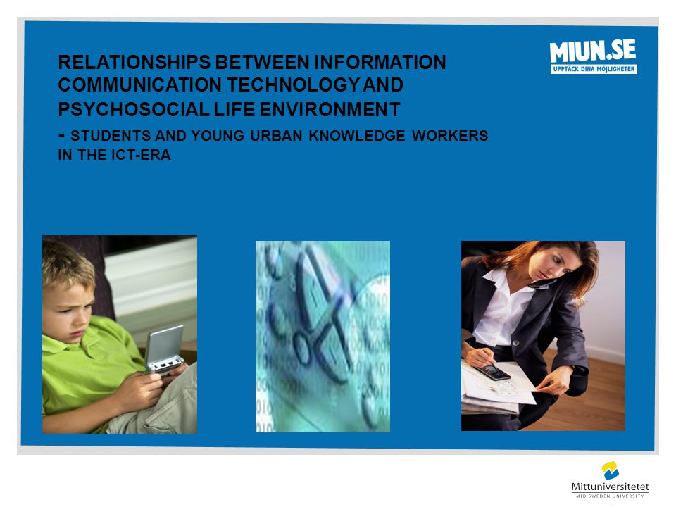 RELATIONSHIPS BETWEEN INFORMATION COMMUNICATION TECHNOLOGY AND PSYCHOSOCIAL LIFE ENVIRONMENT - STUDENTS AND YOUNG URBAN KNOWLEDGE WORKERS IN THE ICT-ERA
