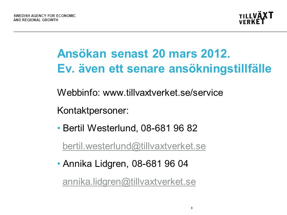 SWEDISH AGENCY FOR ECONOMIC AND REGIONAL GROWTH Ansökan senast 20 mars 2012.