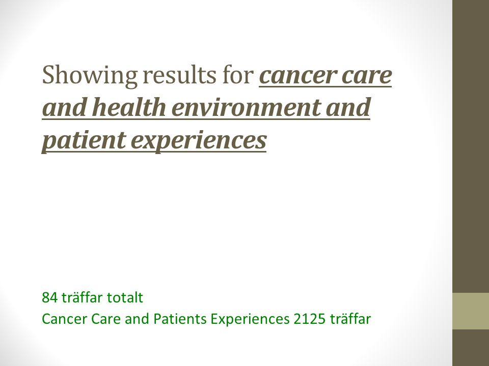 Showing results for cancer care and health environment and patient experiences 84 träffar totalt Cancer Care and Patients Experiences 2125 träffar