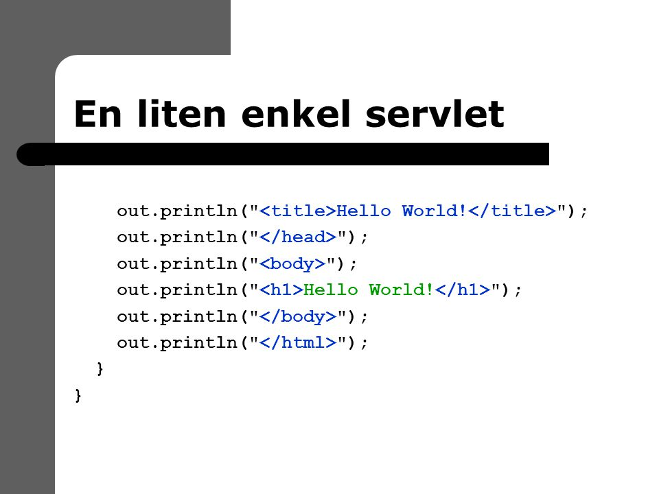 En liten enkel servlet out.println( Hello World. ); out.println( ); out.println( Hello World.