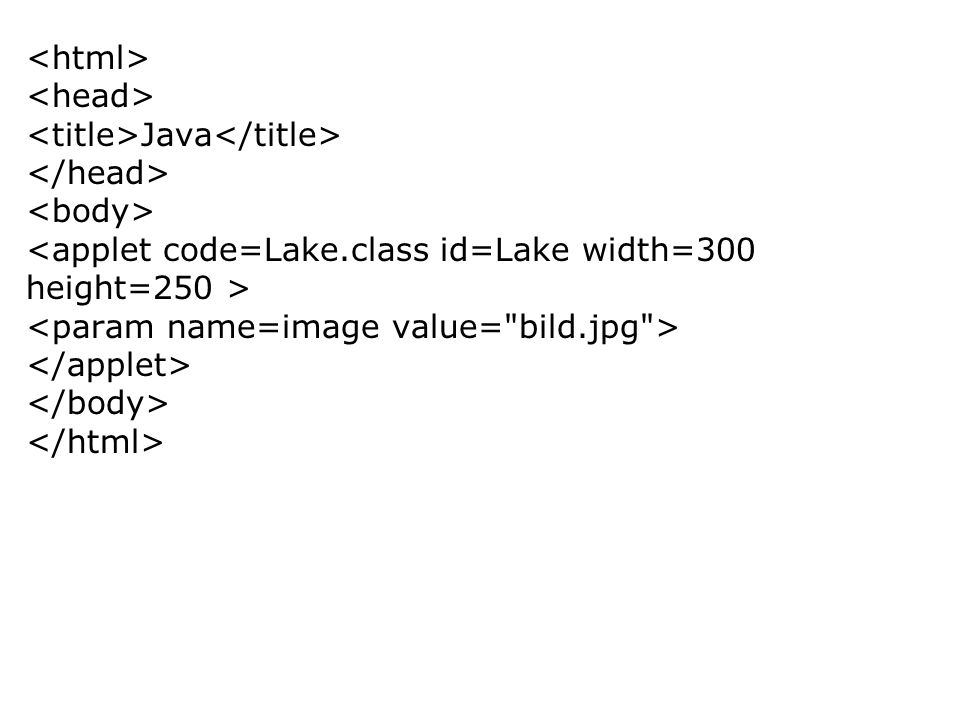 Java <applet code=Lake.class id=Lake width=300 height=250 >