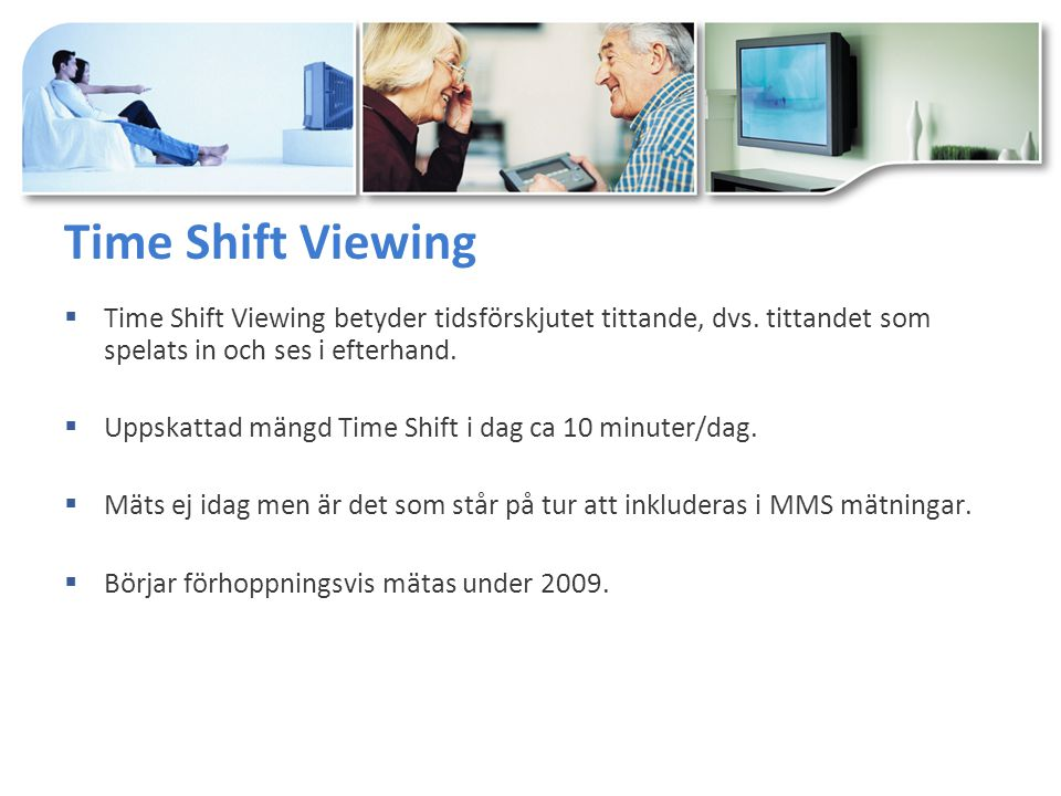 Time Shift Viewing  Time Shift Viewing betyder tidsförskjutet tittande, dvs.