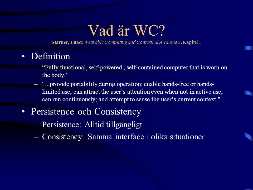 Vad är WC. Starner, Thad: Wearable Computing and Contextual Awareness.