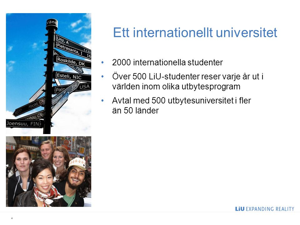Ett internationellt universitet 2000 internationella studenter Över 500 LiU-studenter reser varje år ut i världen inom olika utbytesprogram Avtal med 500 utbytesuniversitet i fler än 50 länder 4