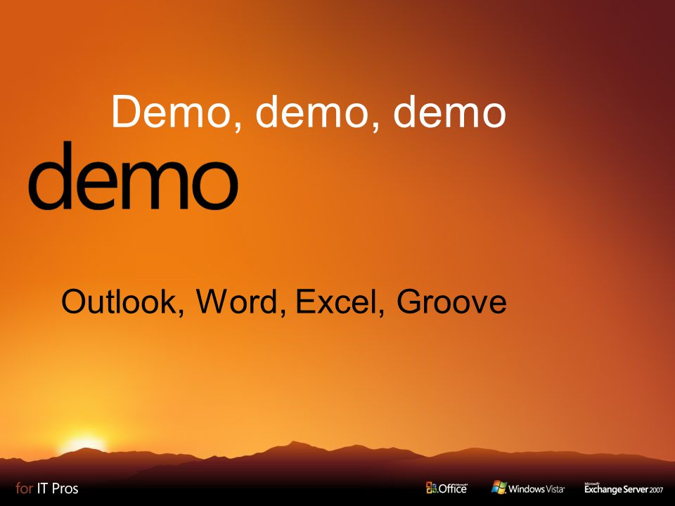 Demo, demo, demo Outlook, Word, Excel, Groove