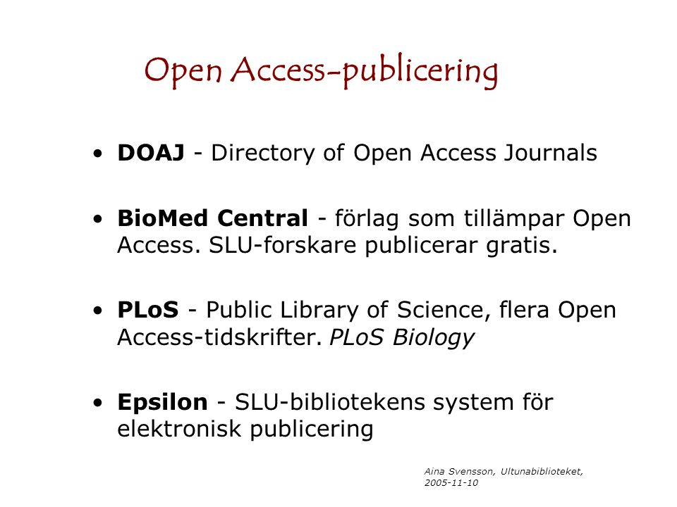 Aina Svensson, Ultunabiblioteket, DOAJ - Directory of Open Access Journals BioMed Central - förlag som tillämpar Open Access.