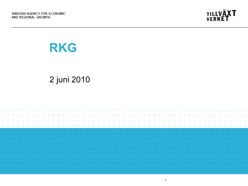SWEDISH AGENCY FOR ECONOMIC AND REGIONAL GROWTH 1 RKG 2 juni 2010