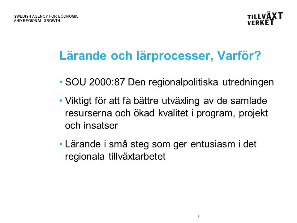 SWEDISH AGENCY FOR ECONOMIC AND REGIONAL GROWTH 8 Lärande och lärprocesser, Varför.