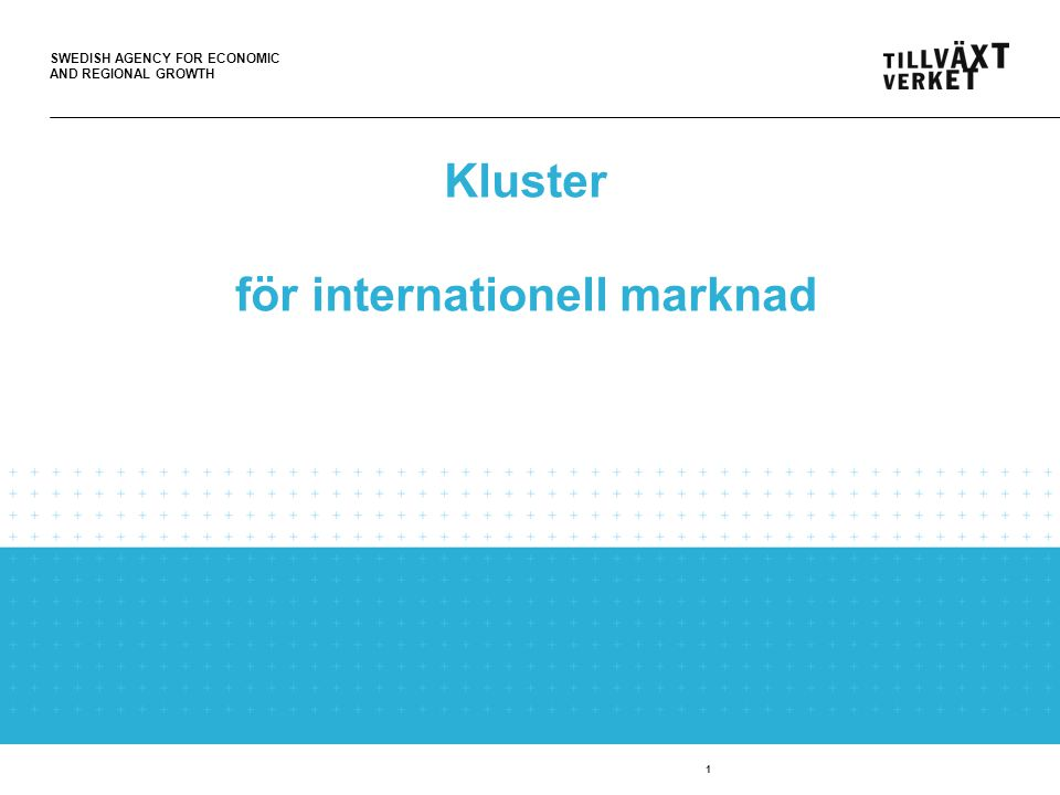 SWEDISH AGENCY FOR ECONOMIC AND REGIONAL GROWTH 1 Kluster för internationell marknad