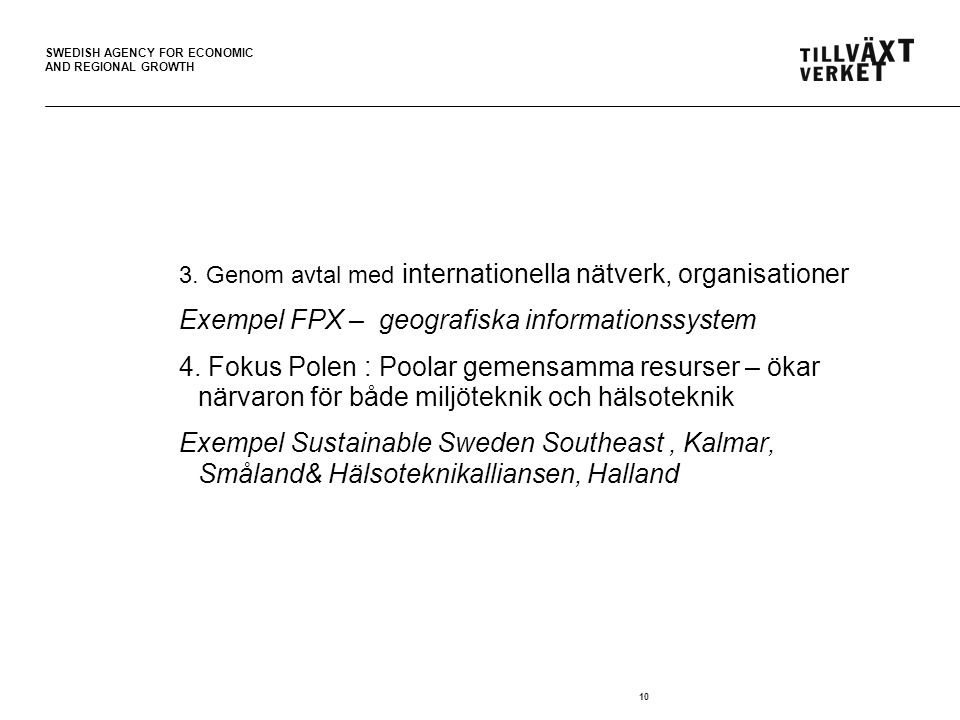 SWEDISH AGENCY FOR ECONOMIC AND REGIONAL GROWTH 10 3.