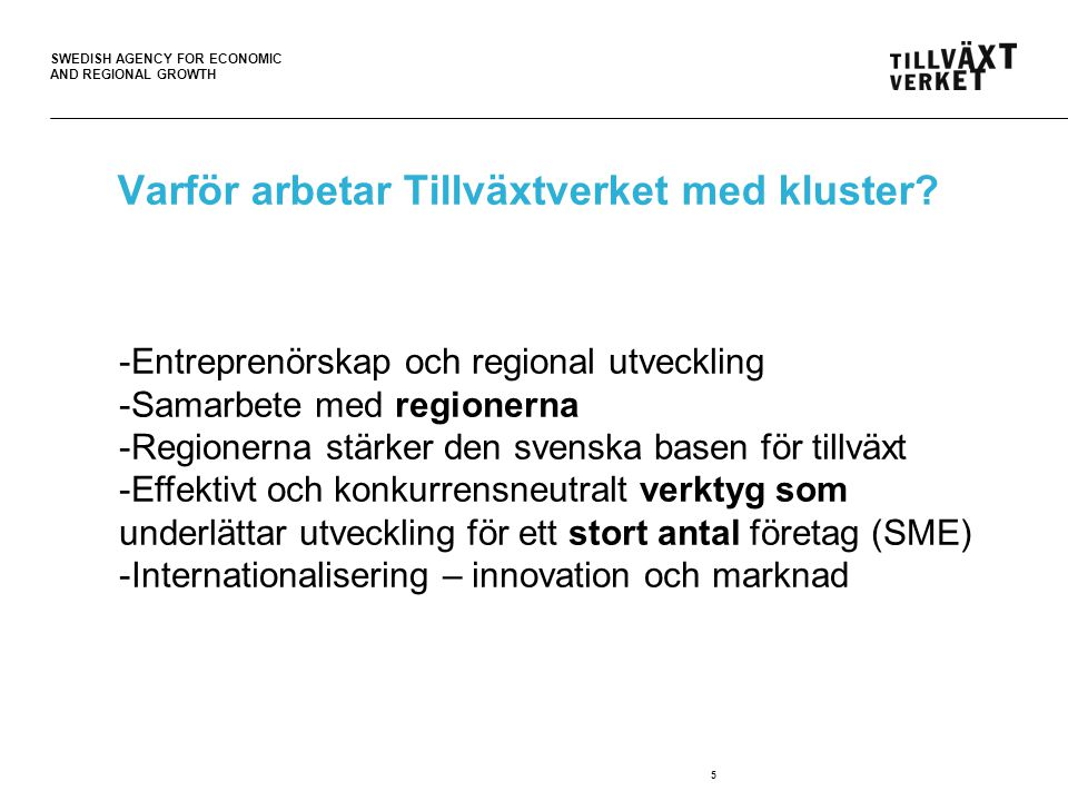 SWEDISH AGENCY FOR ECONOMIC AND REGIONAL GROWTH 5 Varför arbetar Tillväxtverket med kluster.