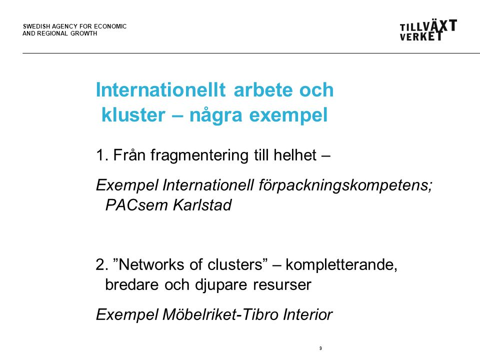 SWEDISH AGENCY FOR ECONOMIC AND REGIONAL GROWTH 9 Internationellt arbete och kluster – några exempel 1.