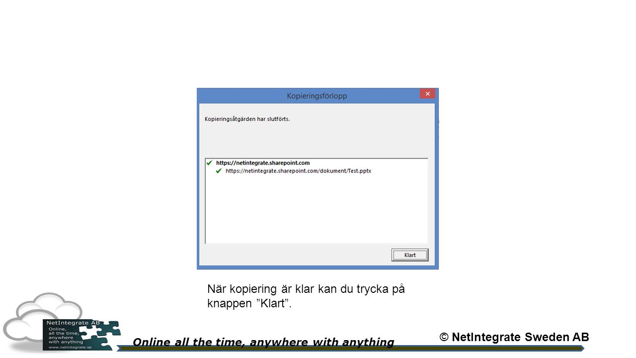 Online all the time, anywhere with anything När kopiering är klar kan du trycka på knappen Klart .